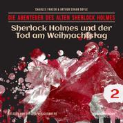 Sherlock Holmes und der Tod am Weihnachtstag - Die Abenteuer des alten Sherlock Holmes, Folge 2 (Ungekürzt)