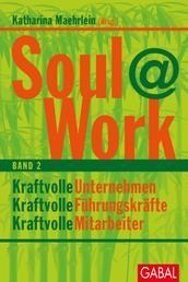 Soul@Work, Band 2 - Kraftvolle Unternehmen, kraftvolle Führungskräfte, kraftvolle Mitarbeiter