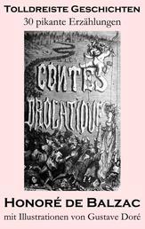 Tolldreiste Geschichten (30 pikante Erzählungen, mit Illustrationen von Gustave Doré) - Die dreißig tolldreisten Geschichten. Von dem Autor von Katharina von Medici, Glanz und Elend der Kurtisanen, Verlorene Illusionen, Die Frau von dreißig Jahren und Vater Goriot