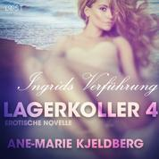Lagerkoller 4 - Ingrids Verführung: Erotische Novelle
