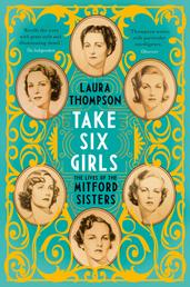 Take Six Girls - The Lives of the Mitford Sisters