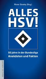Alles HSV! - 50 Jahre in der Bundesliga – Anekdoten und Fakten