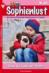 Sophienlust 227 – Familienroman - Ohne die Liebe der Eltern
