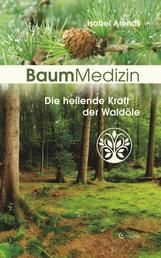 BaumMedizin: Die heilende Kraft der Waldöle