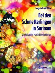 Bei den Schmetterlingen in Surinam - Die Reise der Maria Sibylla Merian