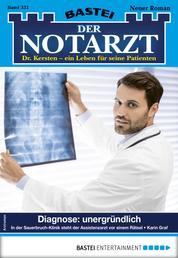 Der Notarzt 332 - Arztroman - Diagnose: unergründlich