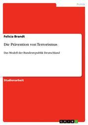 Die Prävention von Terrorismus - Das Modell der Bundesrepublik Deutschland