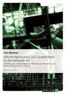 Tim Weiland: Arbeitsorganisation und Qualifikation in der Industrie 4.0