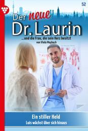 Der neue Dr. Laurin 52 – Arztroman - Ein stiller Held