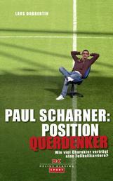 Paul Scharner: Position Querdenker - Wie viel Charakter verträgt eine Fußballkarriere?