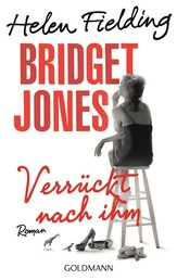 Bridget Jones - Verrückt nach ihm - Die Bridget-Jones-Serie 4 - Roman