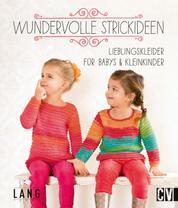 Wundervolle Strickideen - Lieblingskleider für Babys & Kleinkinder