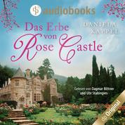 Das Erbe von Rose Castle (Ungekürzt)