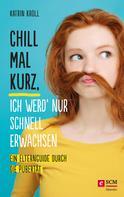 Katrin Kroll: Chill mal kurz, ich werd' nur schnell erwachsen