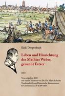 Anton Keil: Leben und Hinrichtung des Mathias Weber, genannt Fetzer ★★★