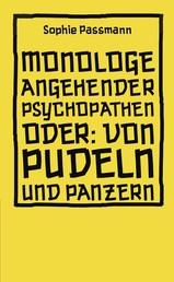Monologe angehender Psychopathen - oder: Von Pudeln und Panzern