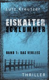 Eiskalter Schlummer - Band 1: Das Verlies