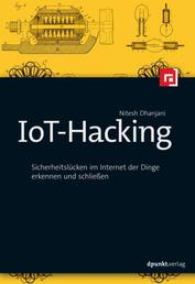 IoT-Hacking - Sicherheitslücken im Internet der Dinge erkennen und schließen