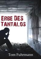 Tom Fuhrmann: Erbe des Tantalos