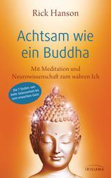 Achtsam wie ein Buddha - Mit Meditation und Neurowissenschaft zum wahren Ich - Die 7 Stufen: von mehr Gelassenheit bis zum erwachten Geist