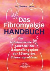 Das Fibromyalgie-Handbuch - Der zukunftsweisende Behandlungsplan für Sie und Ihren Arzt