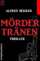 Alfred Bekker: Mördertränen: Thriller ★★★