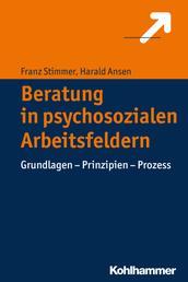 Beratung in psychosozialen Arbeitsfeldern - Grundlagen - Prinzipien - Prozess