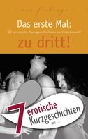 "Marie Sonnenfeld: 7 erotische Kurzgeschichten aus: ""Das erste Mal: zu dritt!"" ★★★★"