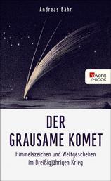 Der grausame Komet - Himmelszeichen und Weltgeschehen im Dreißigjährigen Krieg