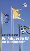 Gregor Schirmer: Der Aufstieg der EU zur Militärmacht