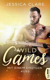 Wild Games - Mit einem einzigen Kuss - Roman