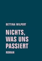 Bettina Wilpert: nichts, was uns passiert ★★★★★