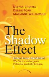 The Shadow Effect - Echter! Freier! Glücklicher! Wie Sie Ihr verborgenes Potenzial ans Licht bringen