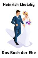 Heinrich Lhotzky: Das Buch der Ehe