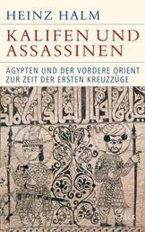 Kalifen und Assassinen - Ägypten und der Vordere Orient zur Zeit der ersten Kreuzzüge 1074-1171