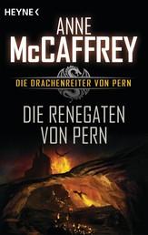 Die Renegaten von Pern - Die Drachenreiter von Pern, Band 10 - Roman