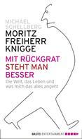 Moritz Freiherr von Knigge: Mit Rückgrat steht man besser