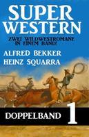 Alfred Bekker: Super Western Doppelband 1 - Zwei Wildwestromane in einem Band