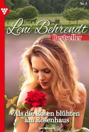 Leni Behrendt Bestseller 3 – Liebesroman - Als die Rosen blühten am Rosenhaus