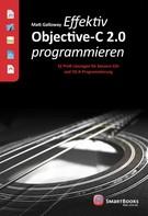 Matt Galloway: Effektiv Objective-C 2.0 programmieren