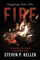 Stepping Into The Fire - A Journal About Growing-Up in Appalachian Ohio