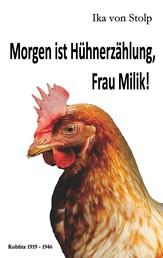 Morgen ist Hühnerzählung, Frau Milik! - Kublitz 1919-1946