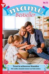 Mami Bestseller 72 – Familienroman - Trost in schweren Stunden