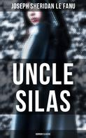 Joseph Sheridan Le Fanu: Uncle Silas (Horror Classic)