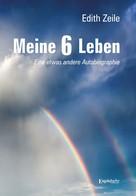 Dr. Edith Zeile: Meine 6 Leben