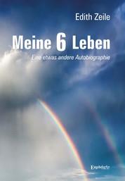 Meine 6 Leben - Eine etwas andere Autobiographie