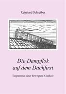 Reinhard Schreiber: Die Dampflok auf dem Dachfirst