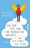 Matthias Kluckert: Wie der tote Carl eine Revolution auslöste und der Himmel Kopf stand ★★★