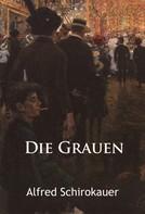 Alfred Schirokauer: Die Grauen – historischer Roman