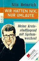 Nils Heinrich: Wir hatten nix, nur Umlaute ★★★★